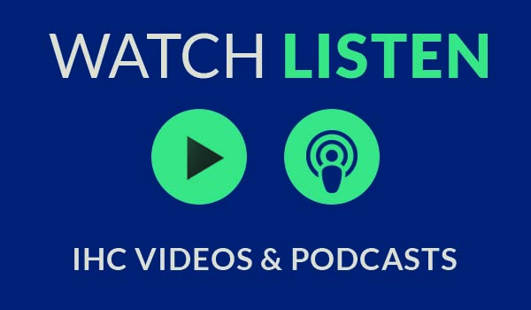 IHC Videos and Podcasts