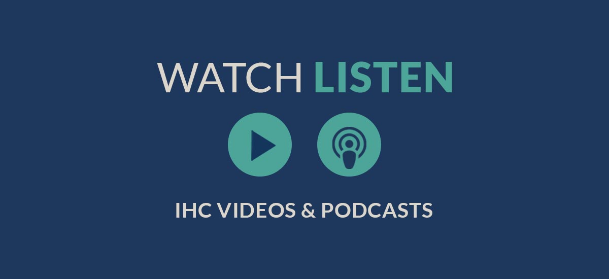 IHC Videos & Podcasts
